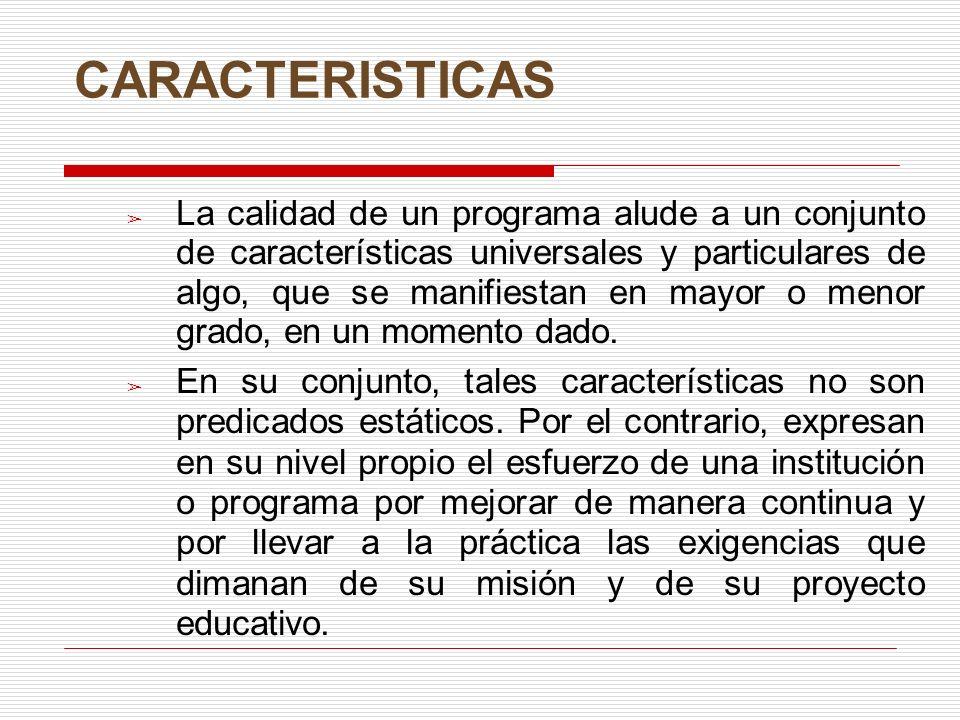CARACTERISTICAS La calidad de un programa alude a un conjunto de características universales y particulares de algo, que se manifiestan en mayor o menor grado, en un momento dado.
