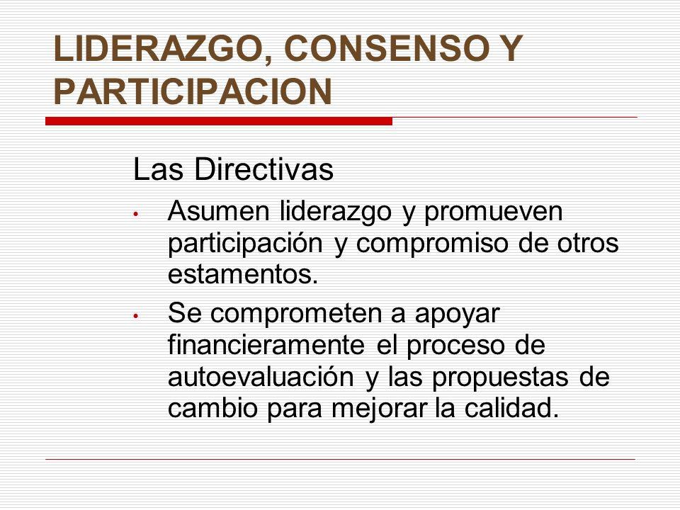 LIDERAZGO, CONSENSO Y PARTICIPACION Las Directivas Asumen liderazgo y promueven participación y compromiso de otros estamentos.