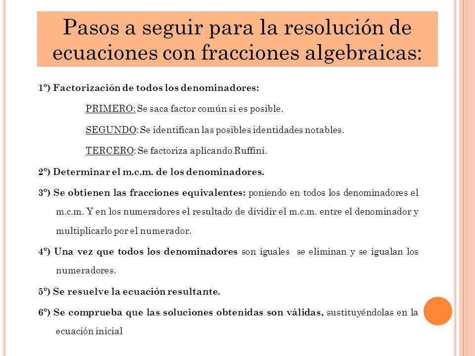 1º) Factorización de todos los denominadores: PRIMERO: Se saca factor común si es posible. SEGUNDO: Se identifican las posibles identidades notables.