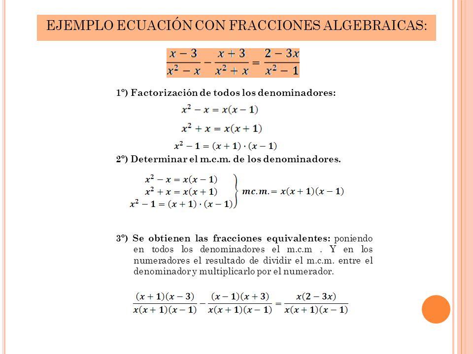1º) Factorización de todos los denominadores: 2º) Determinar el m.c.m. de los denominadores. 3º) Se obtienen las fracciones equivalentes: poniendo en