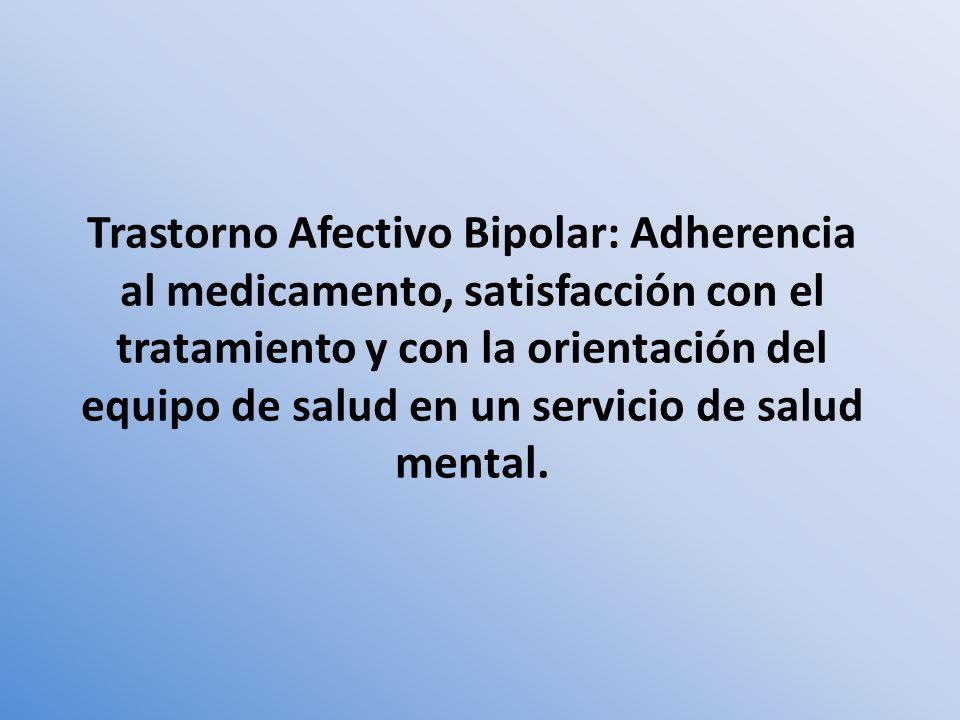 Trastorno Afectivo Bipolar: Adherencia al medicamento, satisfacción con el tratamiento y con la orientación del equipo de salud en un servicio de salu