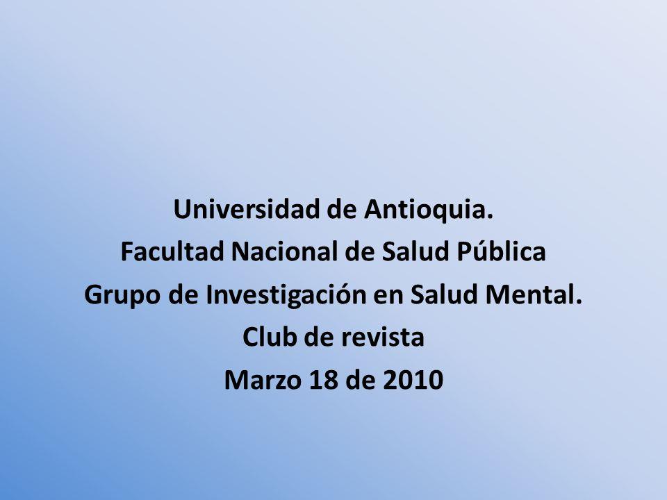 Universidad de Antioquia. Facultad Nacional de Salud Pública Grupo de Investigación en Salud Mental. Club de revista Marzo 18 de 2010