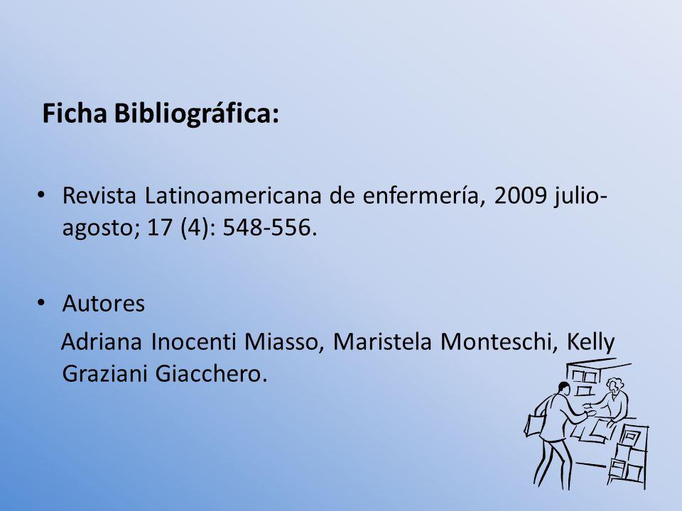 Ficha Bibliográfica: Revista Latinoamericana de enfermería, 2009 julio- agosto; 17 (4): 548-556. Autores Adriana Inocenti Miasso, Maristela Monteschi,