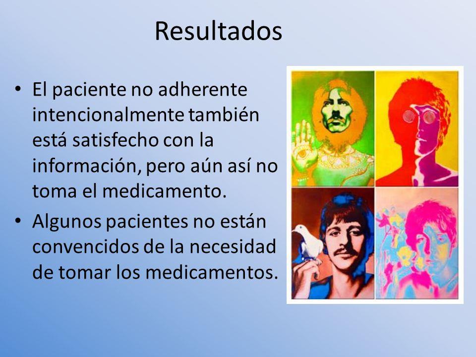El paciente no adherente intencionalmente también está satisfecho con la información, pero aún así no toma el medicamento. Algunos pacientes no están