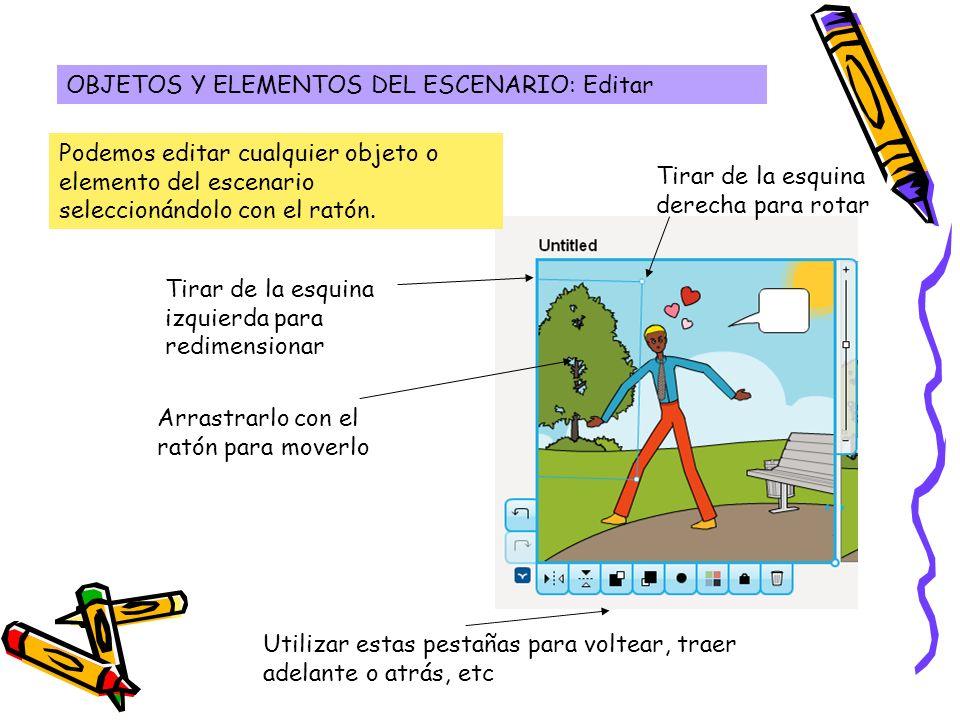 OBJETOS Y ELEMENTOS DEL ESCENARIO: Editar Podemos editar cualquier objeto o elemento del escenario seleccionándolo con el ratón. Tirar de la esquina d