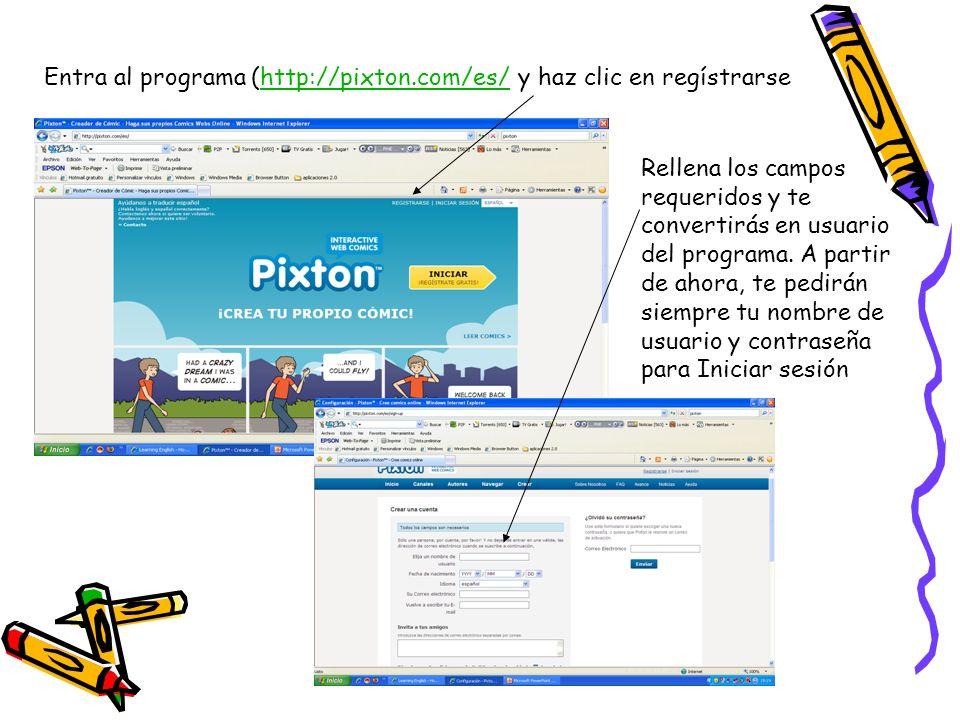 Entra al programa (http://pixton.com/es/ y haz clic en regístrarsehttp://pixton.com/es/ Rellena los campos requeridos y te convertirás en usuario del