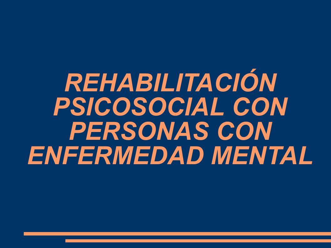 REHABILITACIÓN PSICOSOCIAL CON PERSONAS CON ENFERMEDAD MENTAL