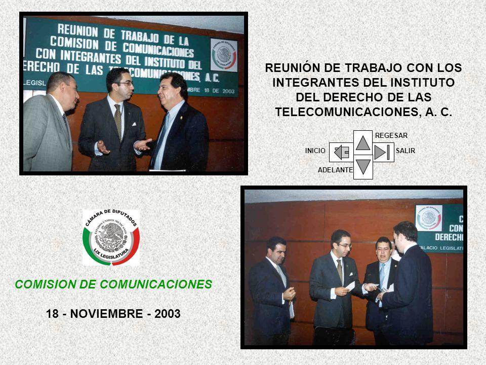 COMISION DE COMUNICACIONES 18 - NOVIEMBRE - 2003 REUNIÓN DE TRABAJO CON LOS INTEGRANTES DEL INSTITUTO DEL DERECHO DE LAS TELECOMUNICACIONES, A.