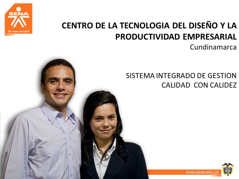 CENTRO DE LA TECNOLOGIA DEL DISEÑO Y LA PRODUCTIVIDAD EMPRESARIAL Cundinamarca SISTEMA INTEGRADO DE GESTION CALIDAD CON CALIDEZ