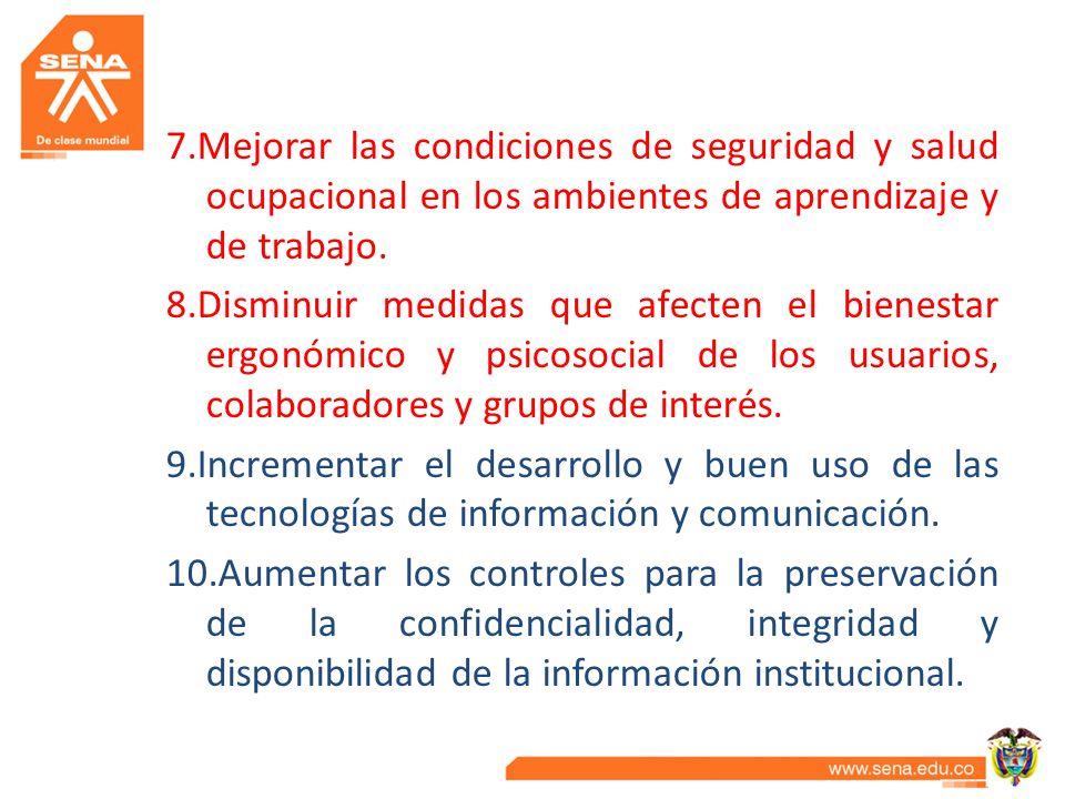 7.Mejorar las condiciones de seguridad y salud ocupacional en los ambientes de aprendizaje y de trabajo. 8.Disminuir medidas que afecten el bienestar