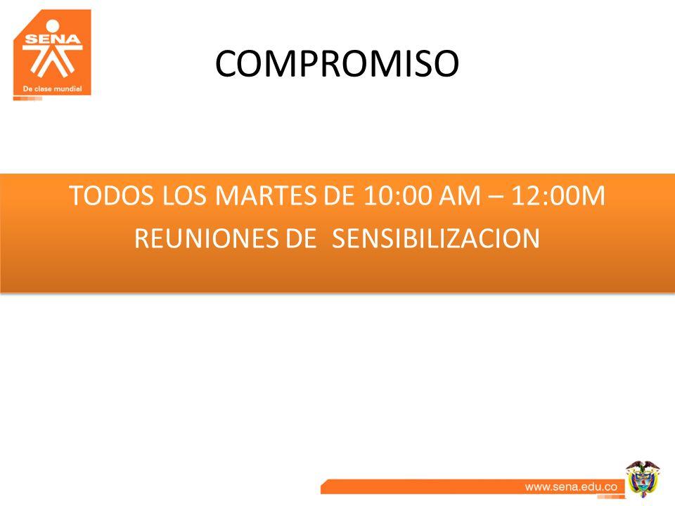 COMPROMISO TODOS LOS MARTES DE 10:00 AM – 12:00M REUNIONES DE SENSIBILIZACION TODOS LOS MARTES DE 10:00 AM – 12:00M REUNIONES DE SENSIBILIZACION