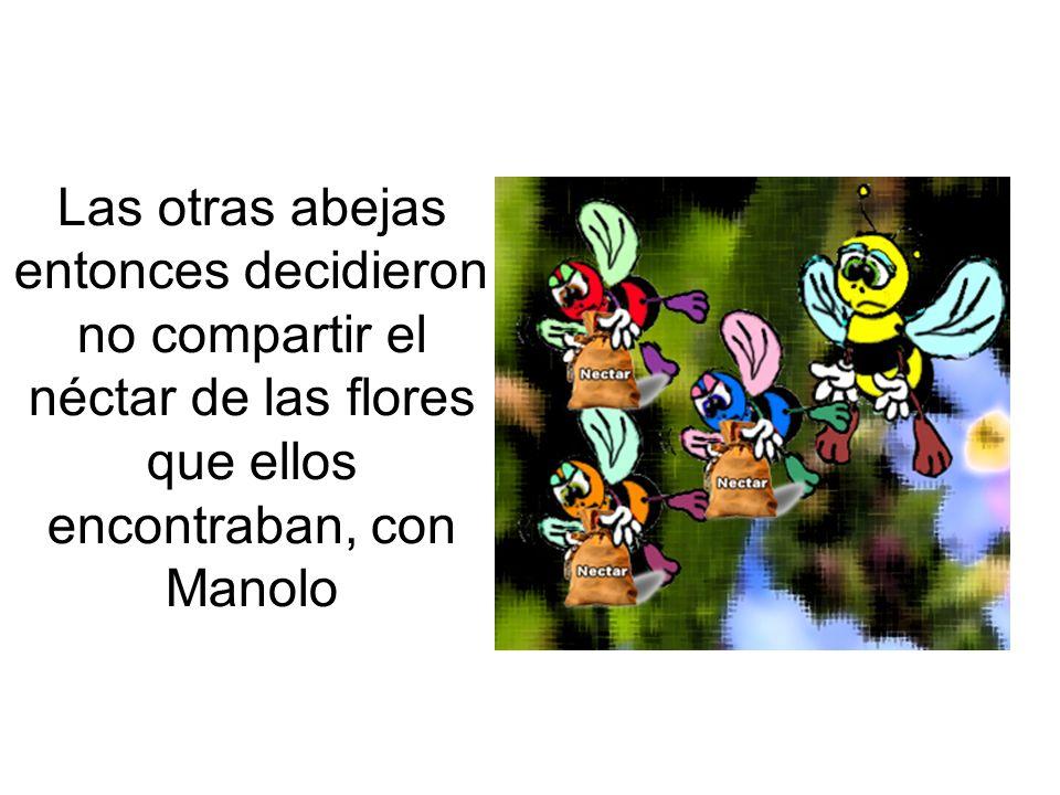 Las otras abejas entonces decidieron no compartir el néctar de las flores que ellos encontraban, con Manolo