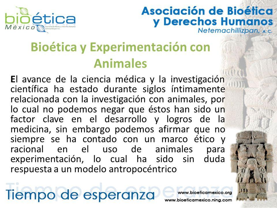 Bioética y Experimentación con Animales El avance de la ciencia médica y la investigación científica ha estado durante siglos íntimamente relacionada