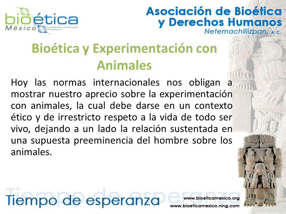 Bioética y Experimentación con Animales Hoy las normas internacionales nos obligan a mostrar nuestro aprecio sobre la experimentación con animales, la
