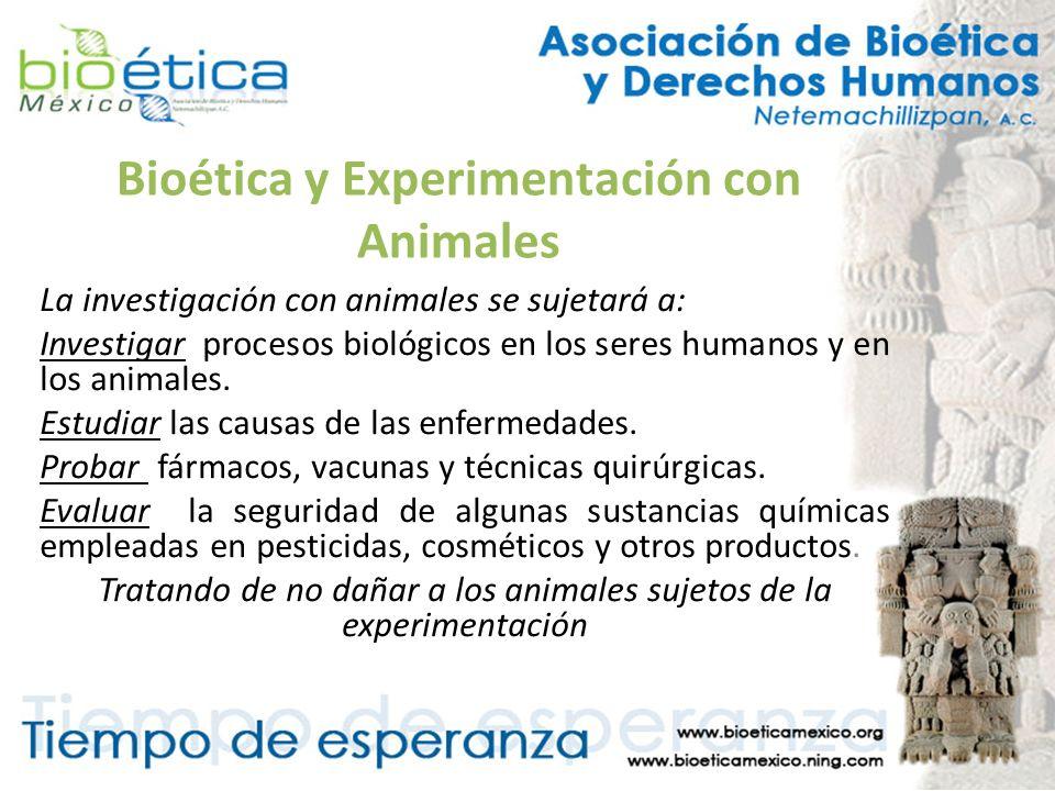 Bioética y Experimentación con Animales La investigación con animales se sujetará a: Investigar procesos biológicos en los seres humanos y en los anim