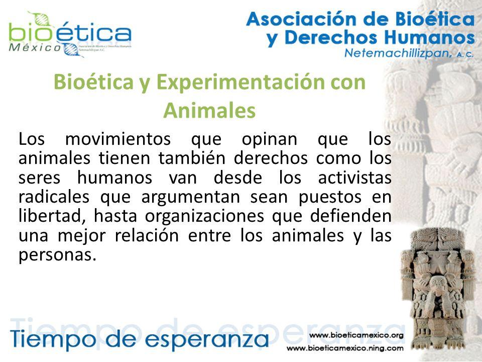 Bioética y Experimentación con Animales Los movimientos que opinan que los animales tienen también derechos como los seres humanos van desde los activ