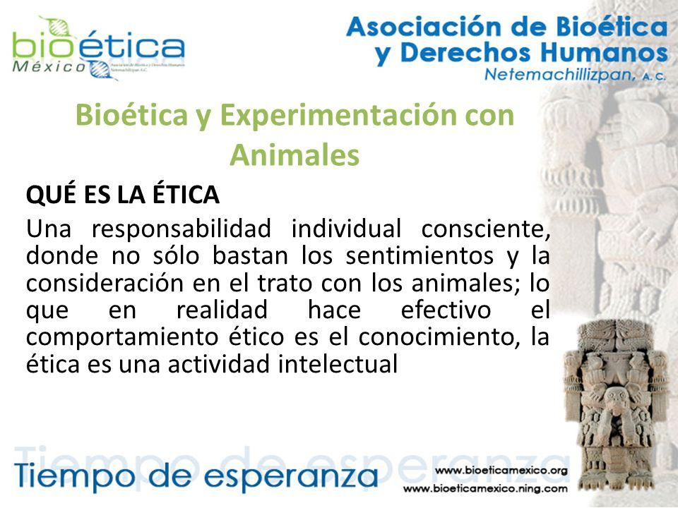 Bioética y Experimentación con Animales QUÉ ES LA ÉTICA Una responsabilidad individual consciente, donde no sólo bastan los sentimientos y la consider