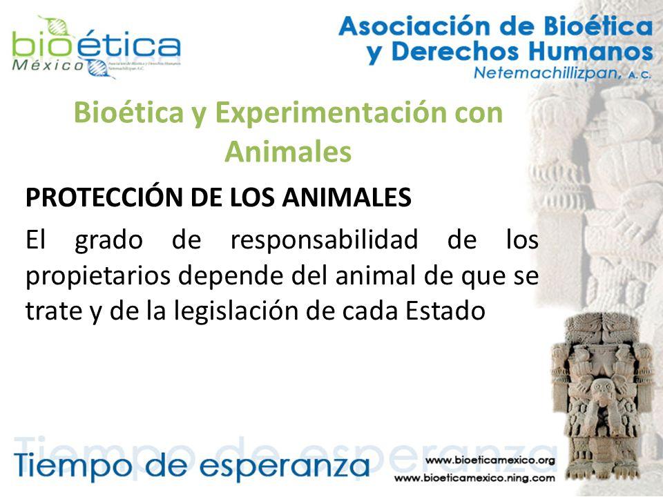 Bioética y Experimentación con Animales PROTECCIÓN DE LOS ANIMALES El grado de responsabilidad de los propietarios depende del animal de que se trate