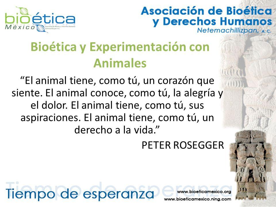 Bioética y Experimentación con Animales El animal tiene, como tú, un corazón que siente. El animal conoce, como tú, la alegría y el dolor. El animal t
