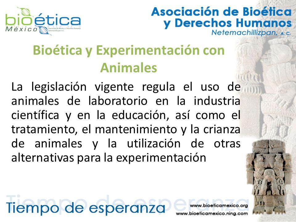 Bioética y Experimentación con Animales La legislación vigente regula el uso de animales de laboratorio en la industria científica y en la educación,