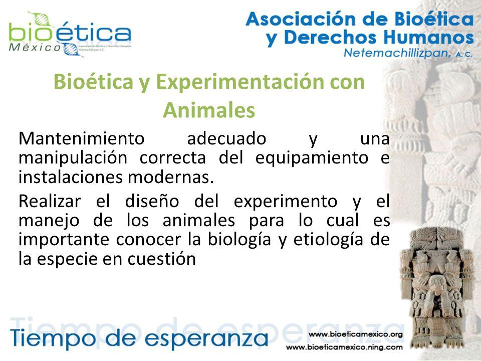 Bioética y Experimentación con Animales Mantenimiento adecuado y una manipulación correcta del equipamiento e instalaciones modernas. Realizar el dise