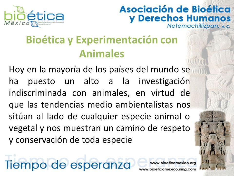 Bioética y Experimentación con Animales Hoy en la mayoría de los países del mundo se ha puesto un alto a la investigación indiscriminada con animales,