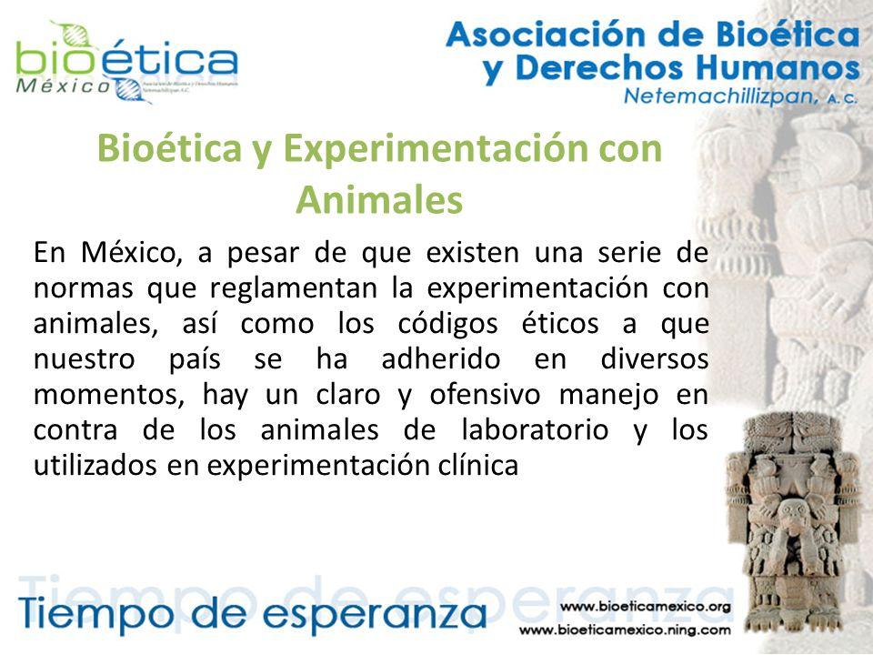 Bioética y Experimentación con Animales En México, a pesar de que existen una serie de normas que reglamentan la experimentación con animales, así com