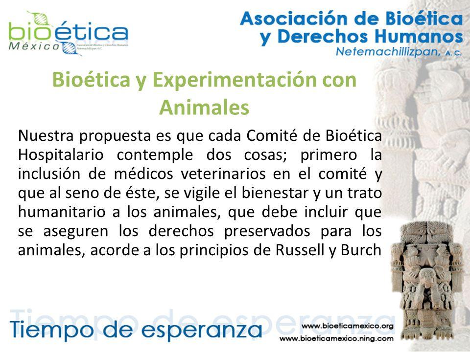 Bioética y Experimentación con Animales Nuestra propuesta es que cada Comité de Bioética Hospitalario contemple dos cosas; primero la inclusión de méd