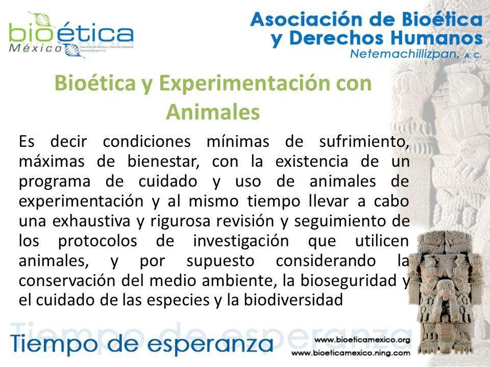 Bioética y Experimentación con Animales Es decir condiciones mínimas de sufrimiento, máximas de bienestar, con la existencia de un programa de cuidado