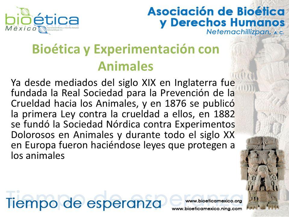 Bioética y Experimentación con Animales Ya desde mediados del siglo XIX en Inglaterra fue fundada la Real Sociedad para la Prevención de la Crueldad h