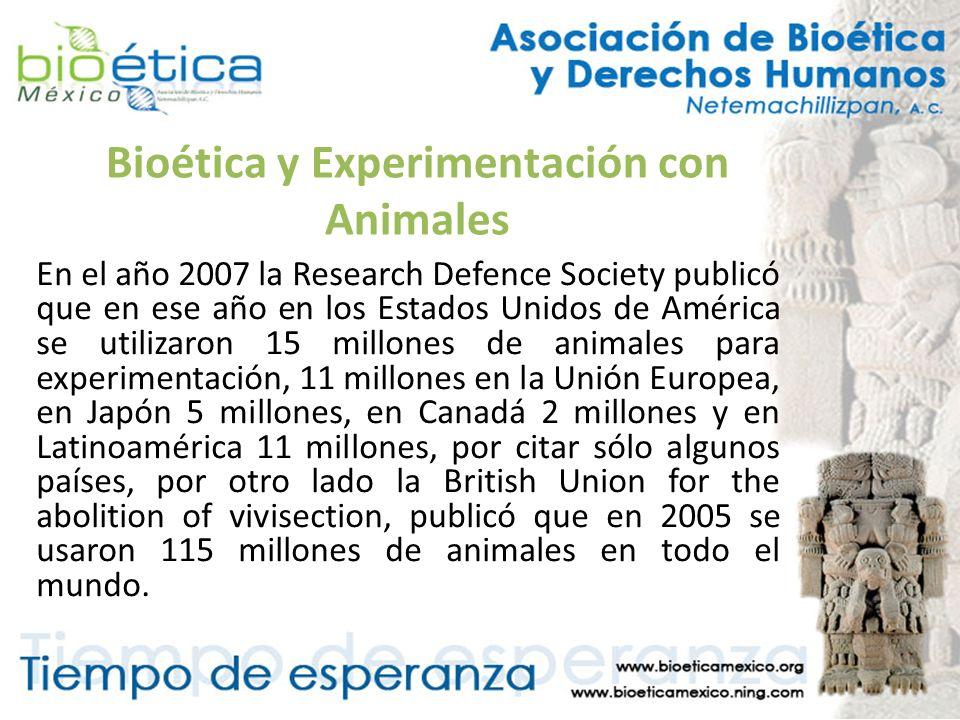 Bioética y Experimentación con Animales En el año 2007 la Research Defence Society publicó que en ese año en los Estados Unidos de América se utilizar