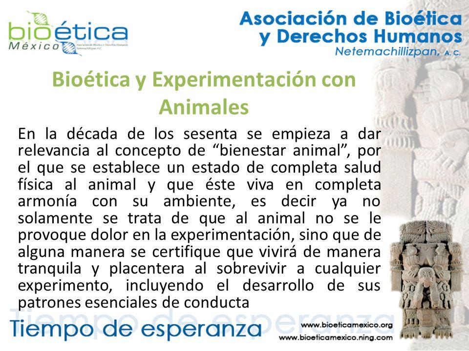 Bioética y Experimentación con Animales En la década de los sesenta se empieza a dar relevancia al concepto de bienestar animal, por el que se estable
