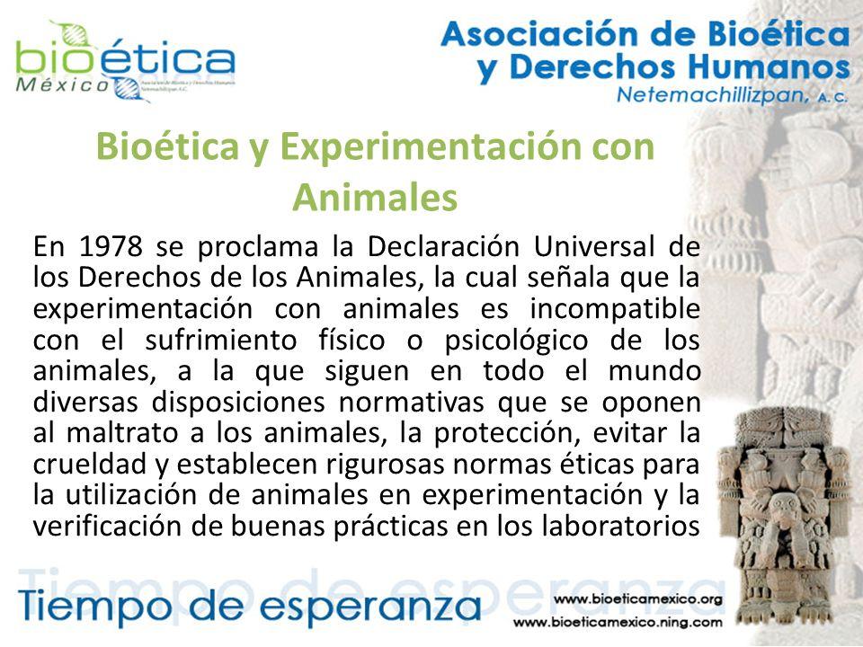 Bioética y Experimentación con Animales En 1978 se proclama la Declaración Universal de los Derechos de los Animales, la cual señala que la experiment