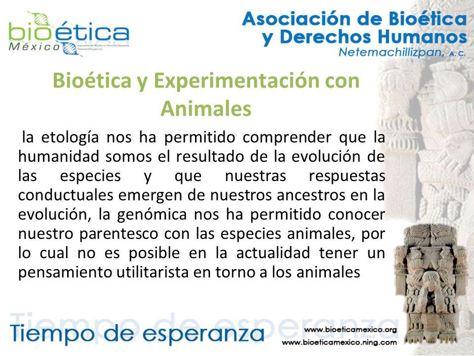 Bioética y Experimentación con Animales la etología nos ha permitido comprender que la humanidad somos el resultado de la evolución de las especies y