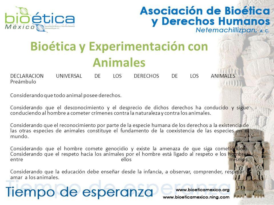 Bioética y Experimentación con Animales DECLARACION UNIVERSAL DE LOS DERECHOS DE LOS ANIMALES Preámbulo Considerando que todo animal posee derechos. C