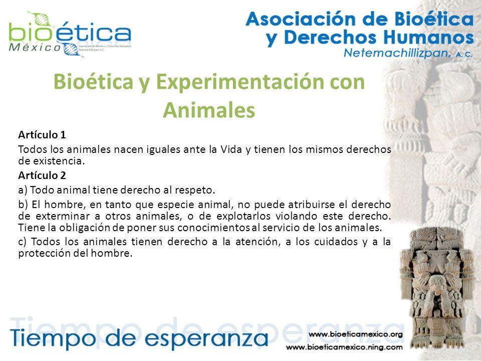 Bioética y Experimentación con Animales Artículo 1 Todos los animales nacen iguales ante la Vida y tienen los mismos derechos de existencia. Artículo