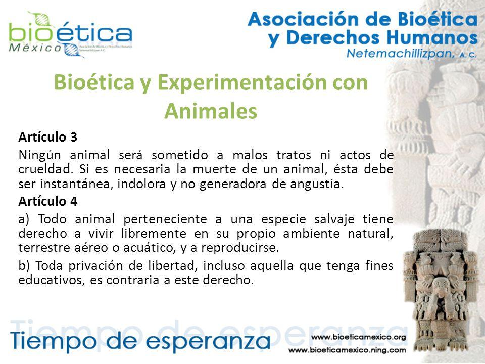 Bioética y Experimentación con Animales Artículo 3 Ningún animal será sometido a malos tratos ni actos de crueldad. Si es necesaria la muerte de un an
