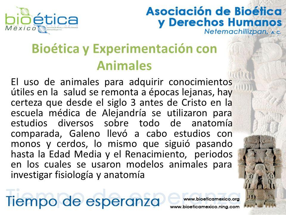 Bioética y Experimentación con Animales El uso de animales para adquirir conocimientos útiles en la salud se remonta a épocas lejanas, hay certeza que