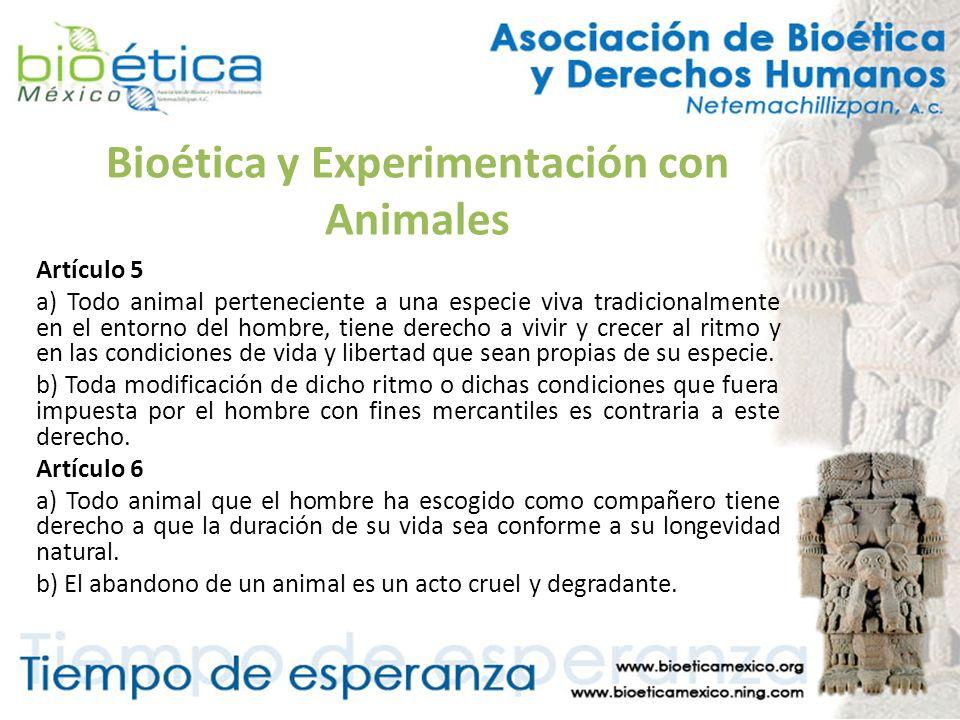 Bioética y Experimentación con Animales Artículo 5 a) Todo animal perteneciente a una especie viva tradicionalmente en el entorno del hombre, tiene de