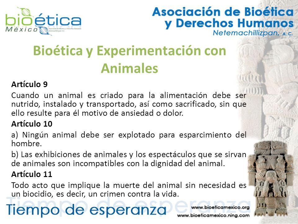 Bioética y Experimentación con Animales Artículo 9 Cuando un animal es criado para la alimentación debe ser nutrido, instalado y transportado, así com