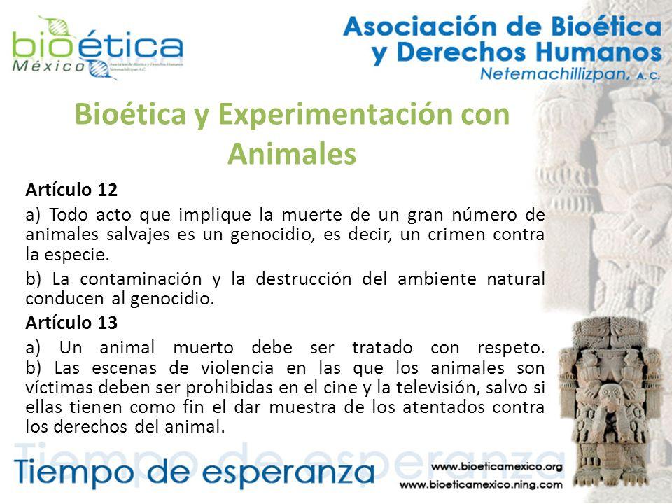 Bioética y Experimentación con Animales Artículo 12 a) Todo acto que implique la muerte de un gran número de animales salvajes es un genocidio, es dec