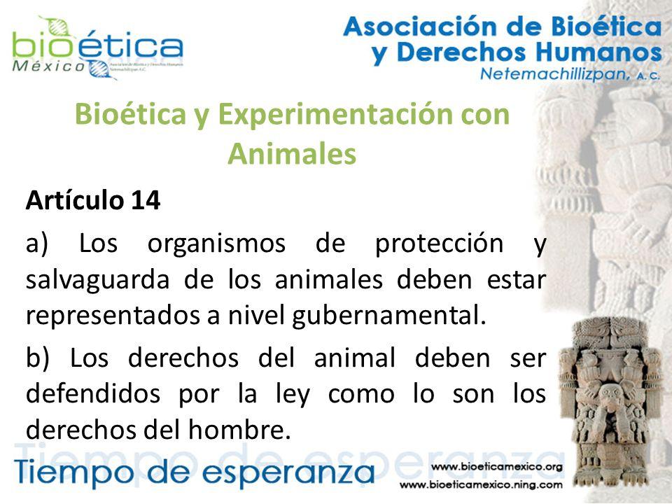 Bioética y Experimentación con Animales Artículo 14 a) Los organismos de protección y salvaguarda de los animales deben estar representados a nivel gu