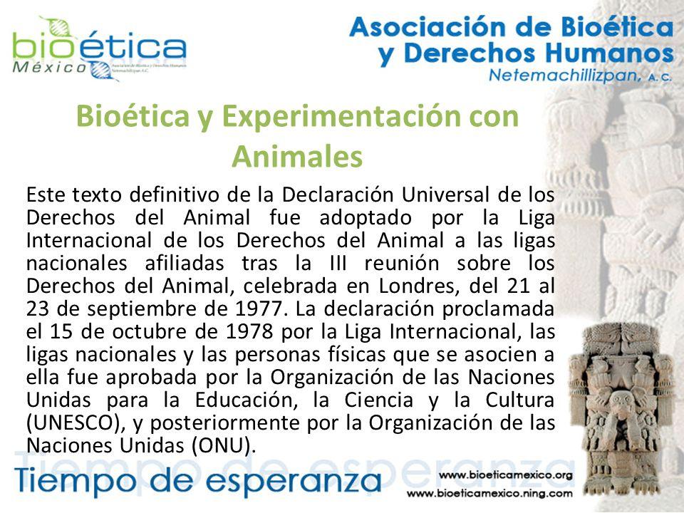 Bioética y Experimentación con Animales Este texto definitivo de la Declaración Universal de los Derechos del Animal fue adoptado por la Liga Internac