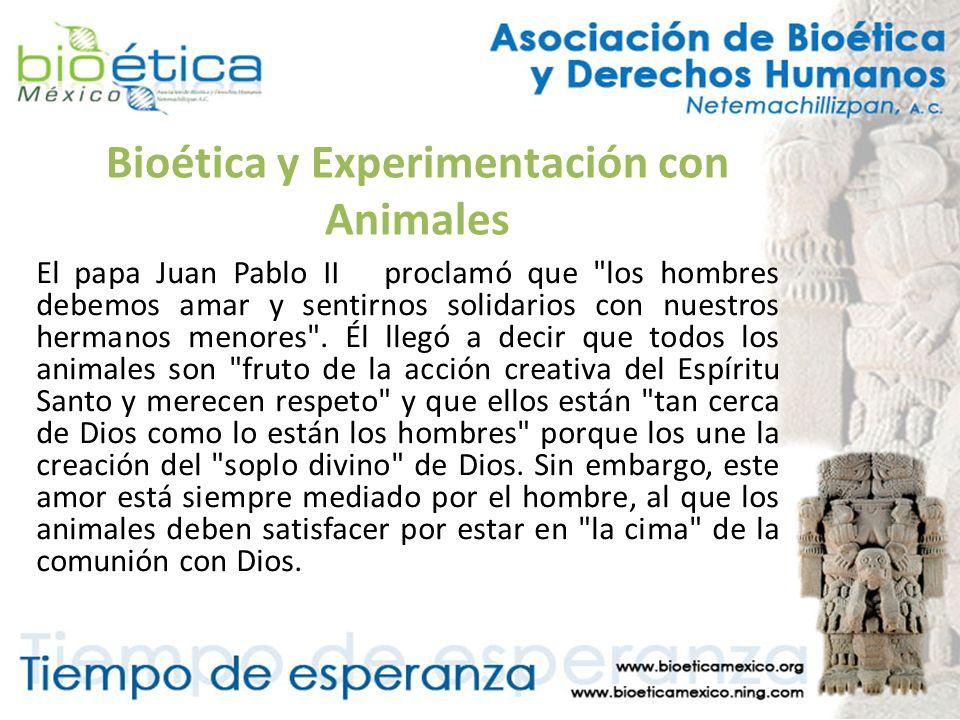 Bioética y Experimentación con Animales El papa Juan Pablo II proclamó que