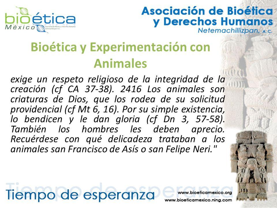 Bioética y Experimentación con Animales exige un respeto religioso de la integridad de la creación (cf CA 37-38). 2416 Los animales son criaturas de D