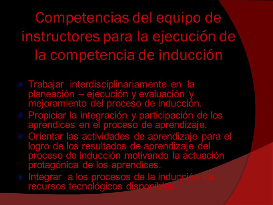 Competencias del equipo de instructores para la ejecución de la competencia de inducción Trabajar interdisciplinariamente en la planeación – ejecución