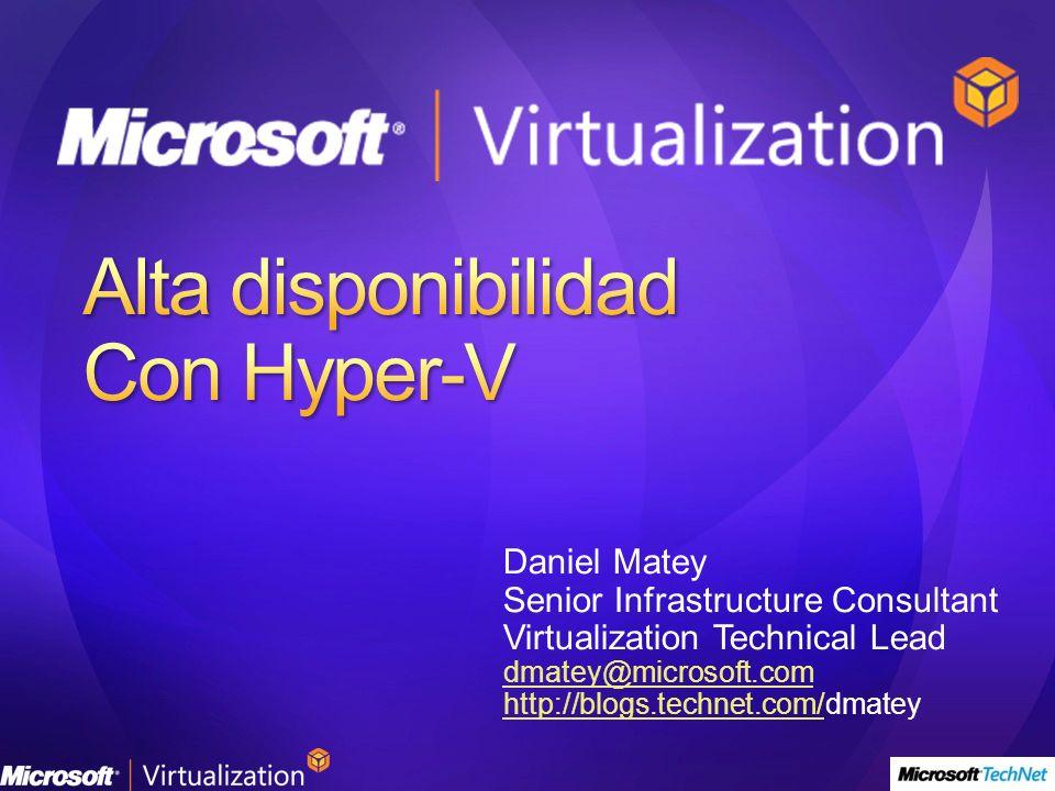 Daniel Matey Senior Infrastructure Consultant Virtualization Technical Lead dmatey@microsoft.com http://blogs.technet.com/http://blogs.technet.com/dmatey