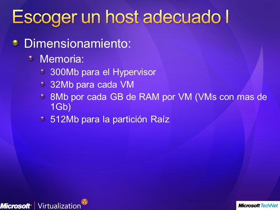 Dimensionamiento: Memoria: 300Mb para el Hypervisor 32Mb para cada VM 8Mb por cada GB de RAM por VM (VMs con mas de 1Gb) 512Mb para la partición Raíz