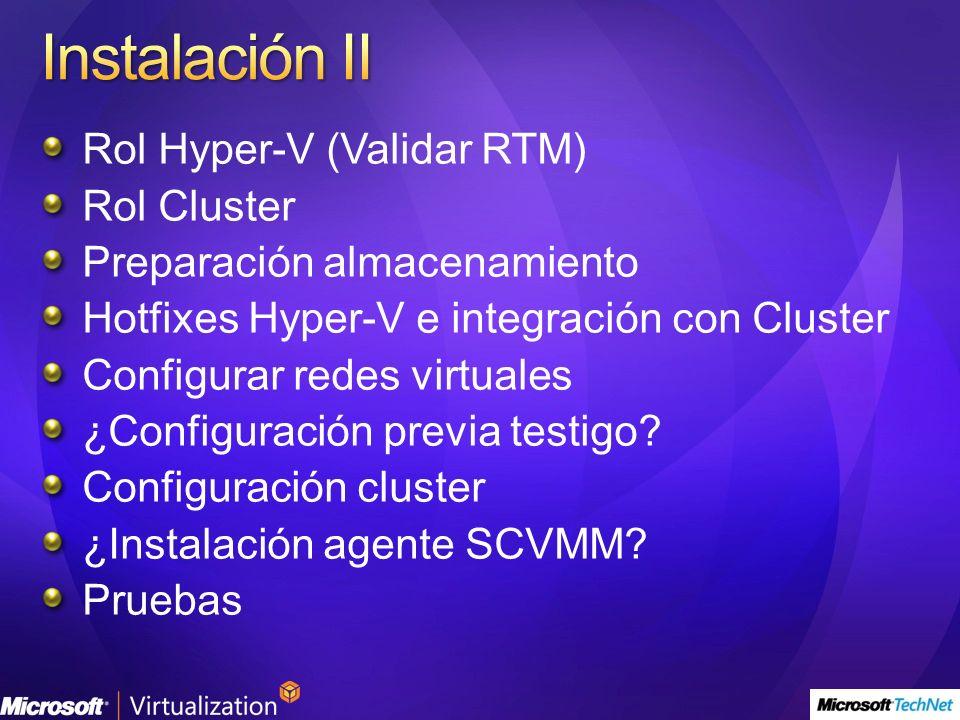 Rol Hyper-V (Validar RTM) Rol Cluster Preparación almacenamiento Hotfixes Hyper-V e integración con Cluster Configurar redes virtuales ¿Configuración previa testigo.
