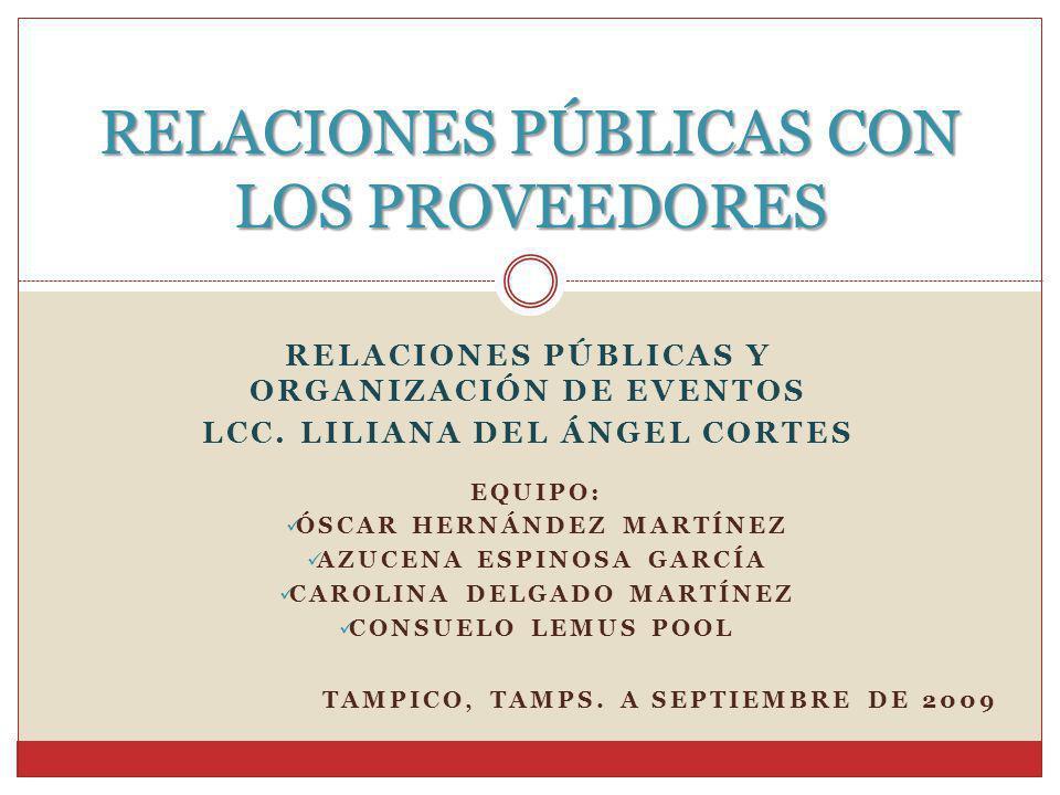EQUIPO: ÓSCAR HERNÁNDEZ MARTÍNEZ AZUCENA ESPINOSA GARCÍA CAROLINA DELGADO MARTÍNEZ CONSUELO LEMUS POOL RELACIONES PÚBLICAS CON LOS PROVEEDORES RELACIO